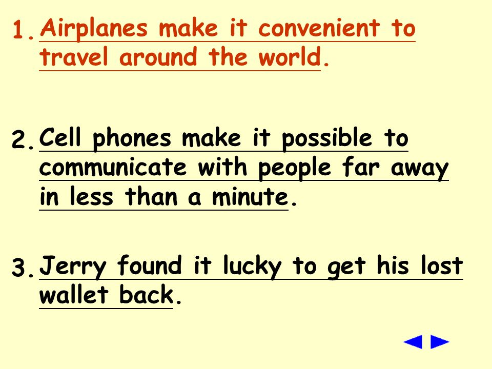 1. airplane/make/convenient 2. cell phone/make/possible 3.