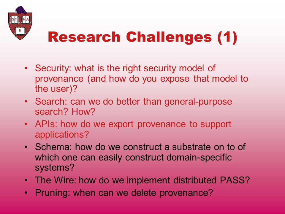 Research Challenges (1) Security: what is the right security model of provenance (and how do you expose that model to the user).