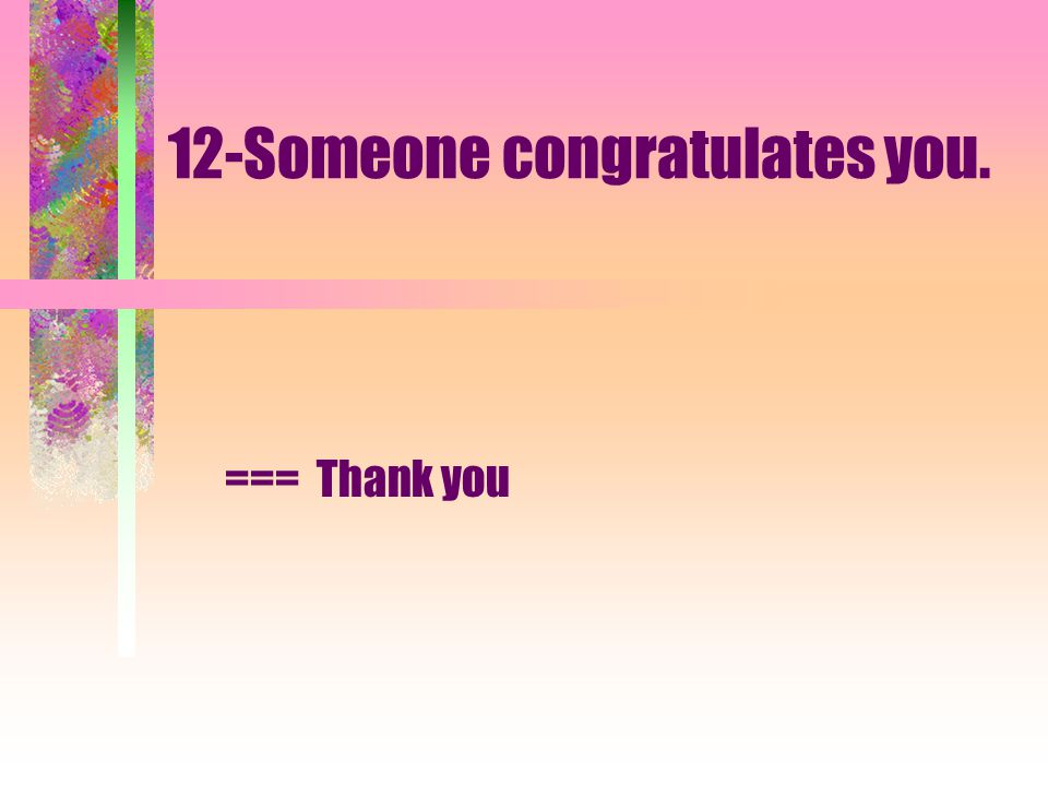 11-Your friend passed the exam. === Congratulations