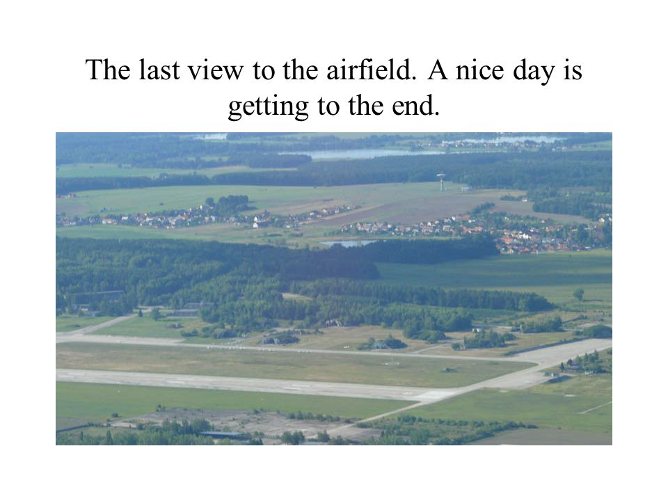 The last view to the airfield. A nice day is getting to the end.