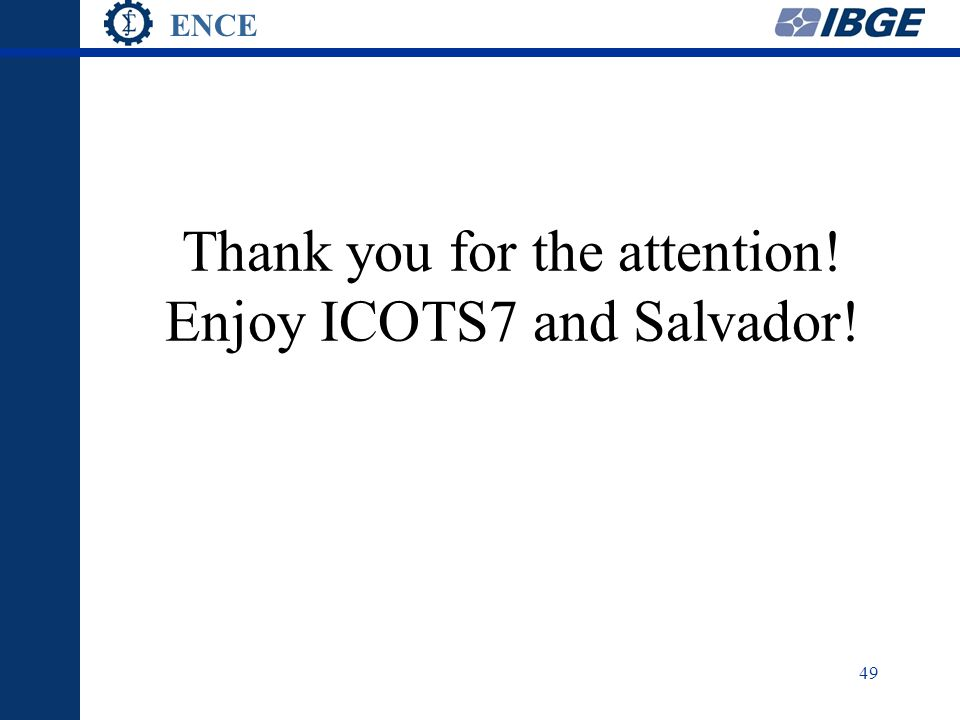 ENCE 49 Thank you for the attention! Enjoy ICOTS7 and Salvador!