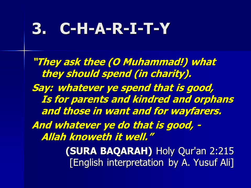 3. C-H-A-R-I-T-Y They ask thee (O Muhammad!) what they should spend (in charity).