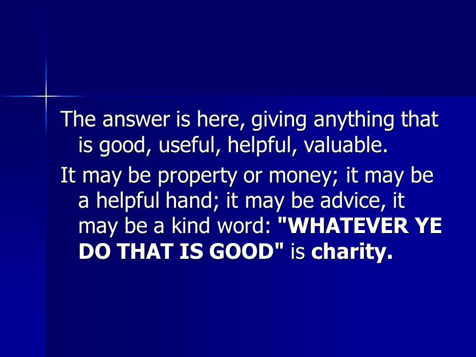 The answer is here, giving anything that is good, useful, helpful, valuable.