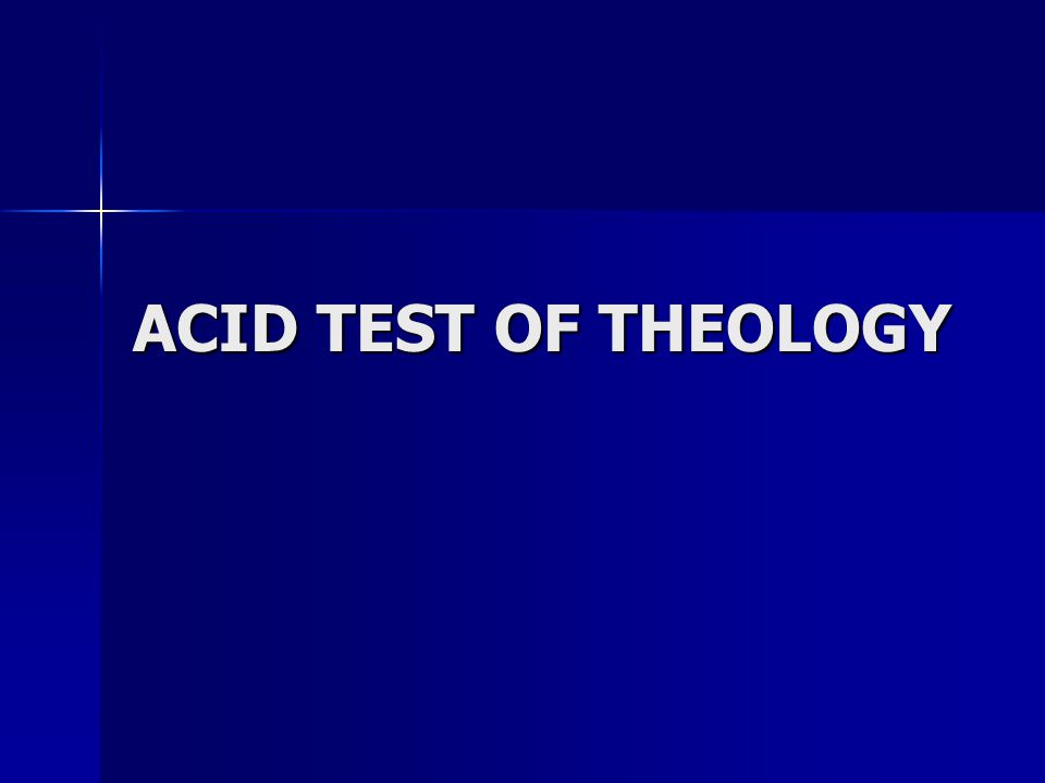 ACID TEST OF THEOLOGY