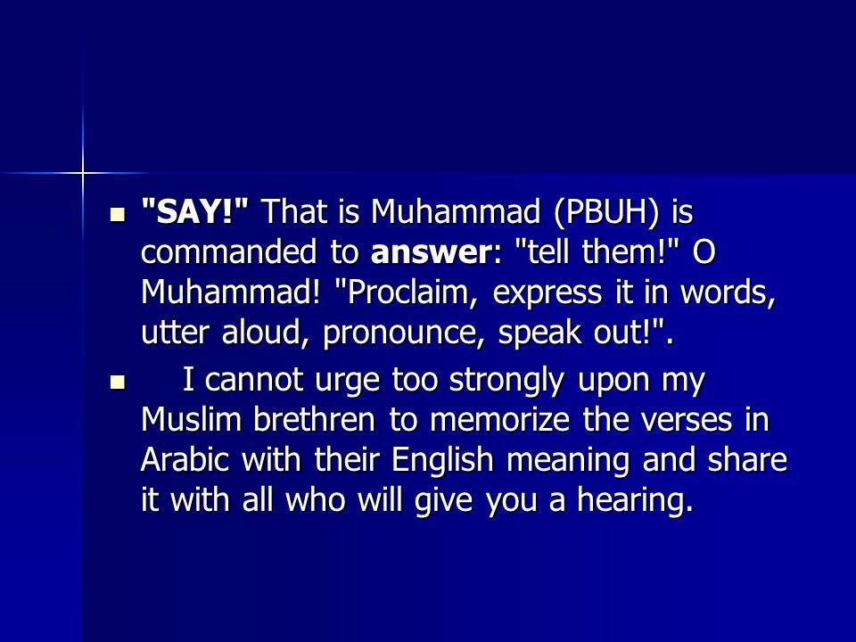 SAY! That is Muhammad (PBUH) is commanded to answer: tell them! O Muhammad.
