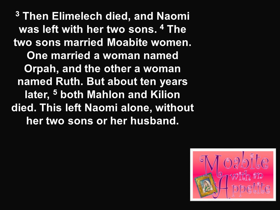 3 Then Elimelech died, and Naomi was left with her two sons.
