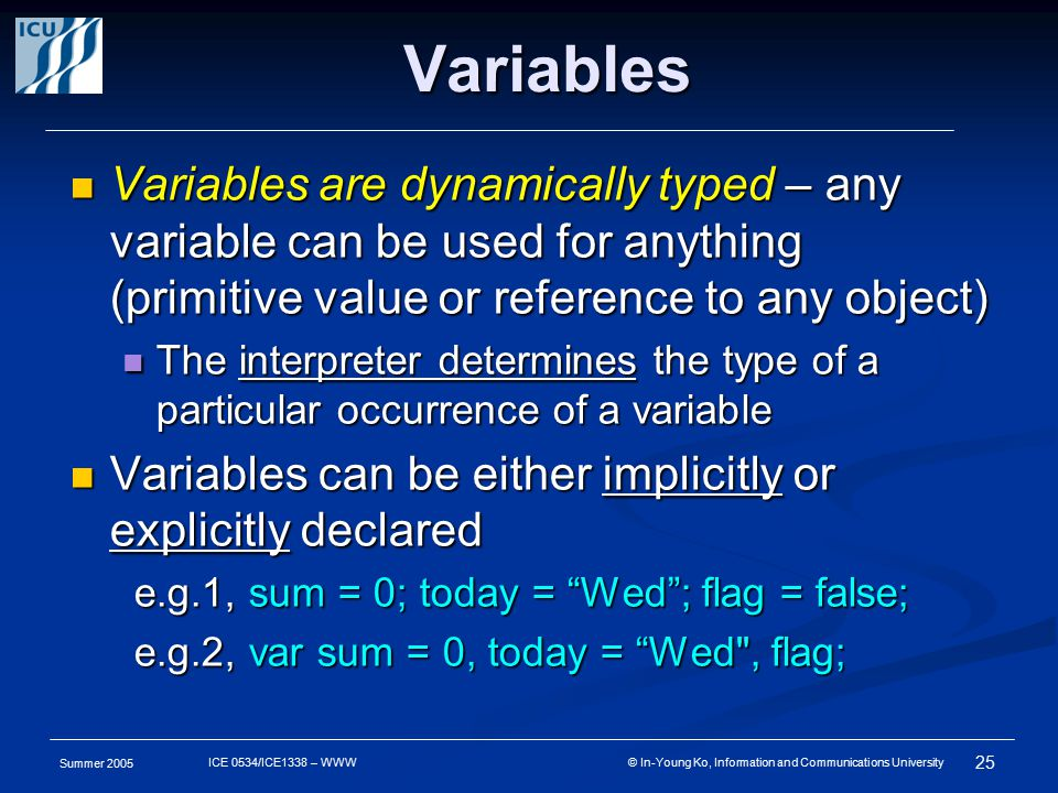 Summer 2005 25 ICE 0534/ICE1338 – WWW © In-Young Ko, Information and Communications University Variables Variables are dynamically typed – any variabl