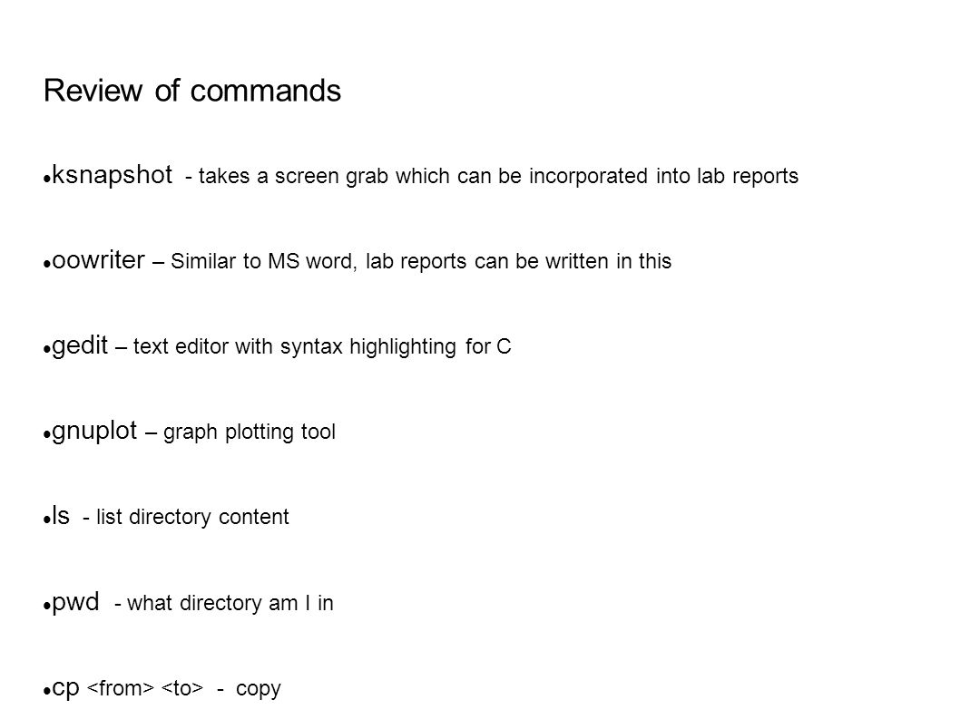 Review of commands ksnapshot - takes a screen grab which can be incorporated into lab reports oowriter – Similar to MS word, lab reports can be writte