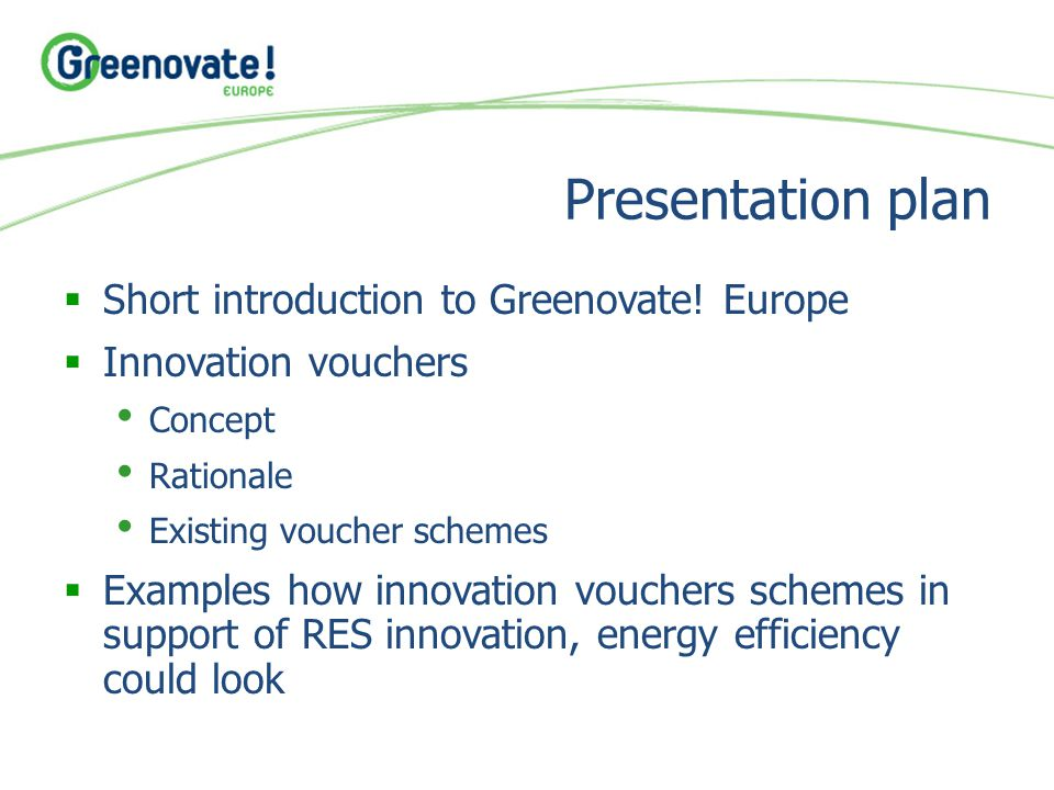 Presentation plan  Short introduction to Greenovate! Europe  Innovation vouchers Concept Rationale Existing voucher schemes  Examples how innovatio