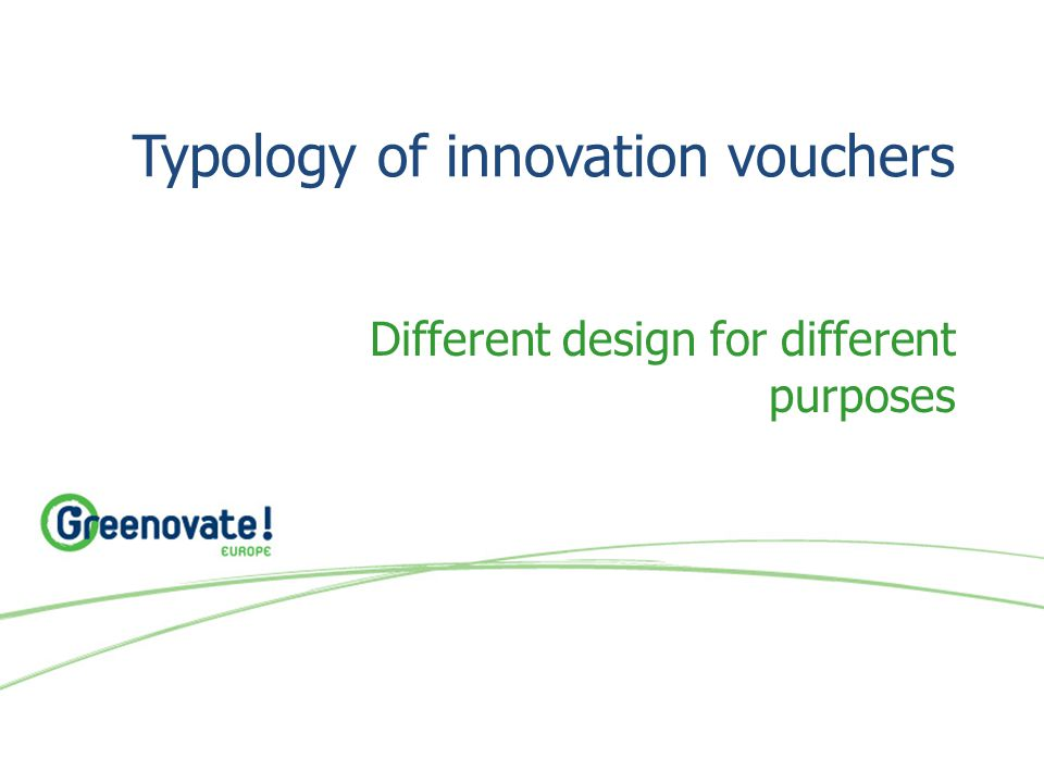 Typology of innovation vouchers Different design for different purposes