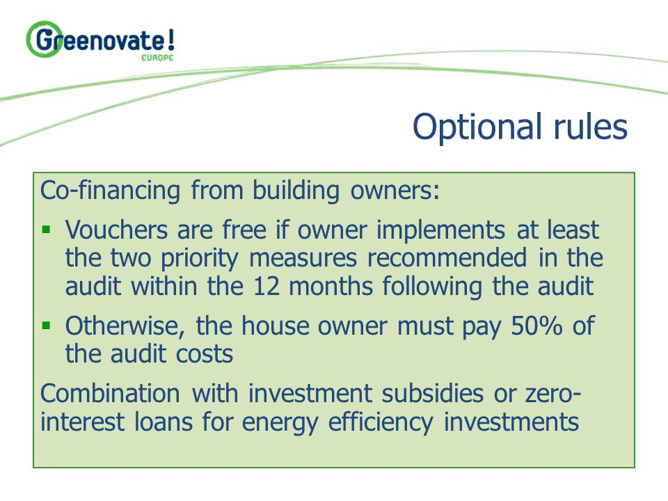 Optional rules Co-financing from building owners:  Vouchers are free if owner implements at least the two priority measures recommended in the audit