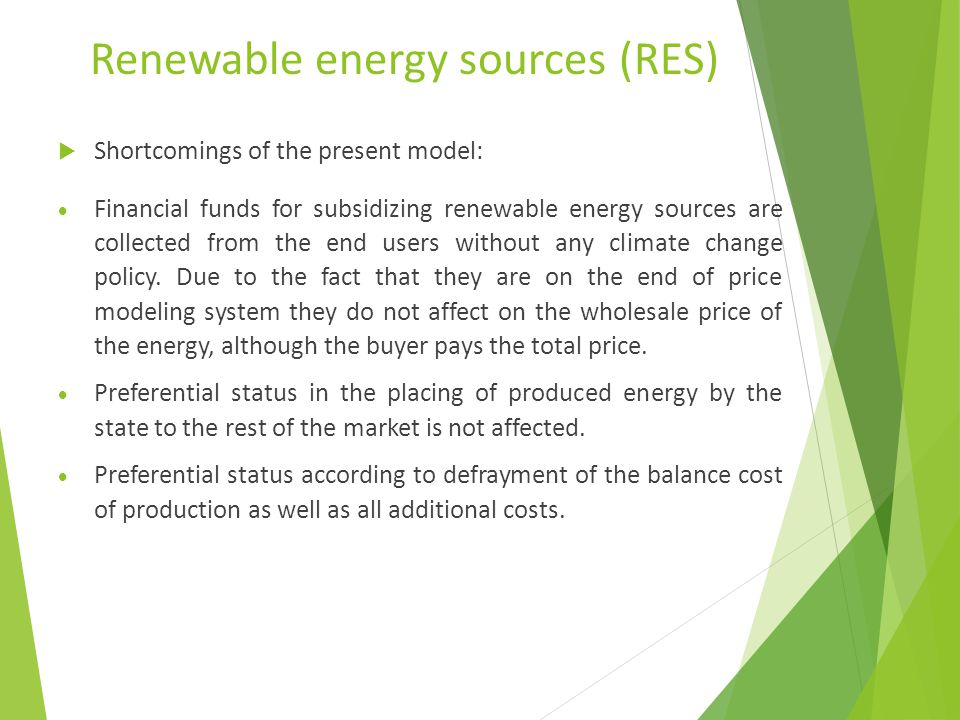 Renewable energy sources (RES)  Shortcomings of the present model:  Financial funds for subsidizing renewable energy sources are collected from the end users without any climate change policy.