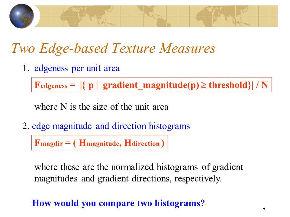 7 Two Edge-based Texture Measures 1. edgeness per unit area 2.