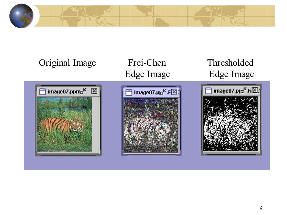 9 Original Image Frei-Chen Thresholded Edge Image Edge Image