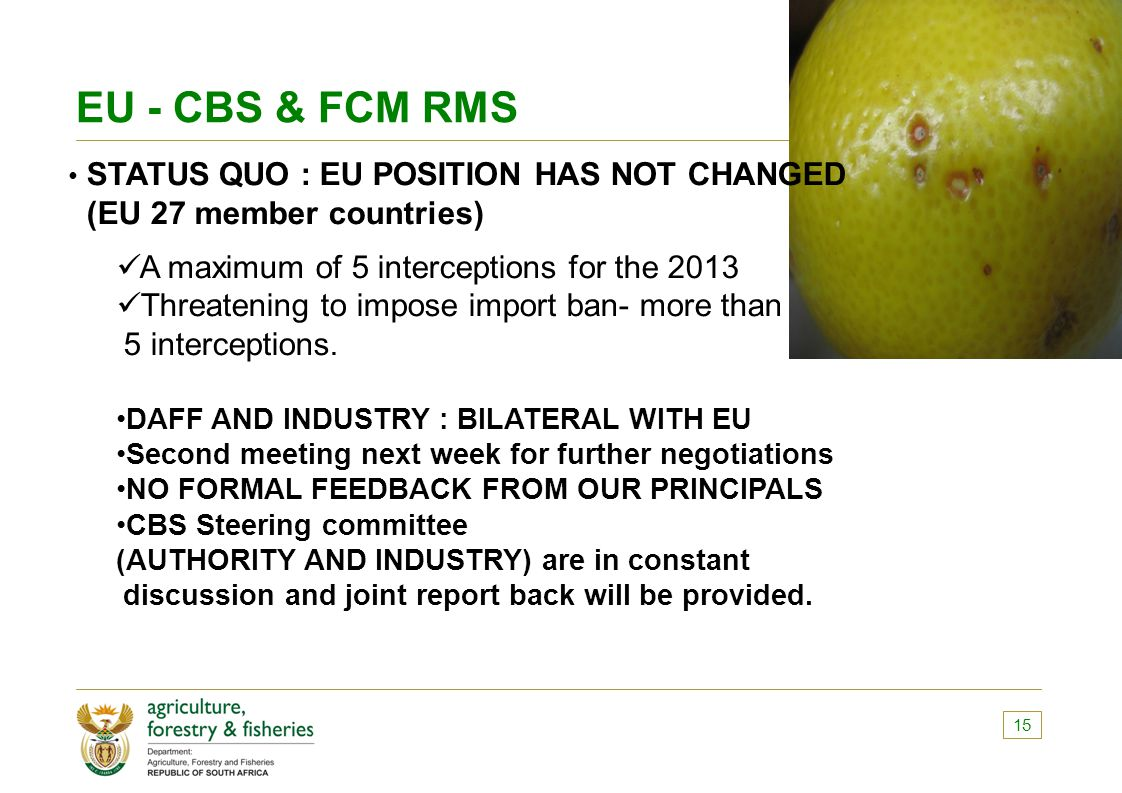 EU - CBS & FCM RMS 15 STATUS QUO : EU POSITION HAS NOT CHANGED (EU 27 member countries) A maximum of 5 interceptions for the 2013 Threatening to impos