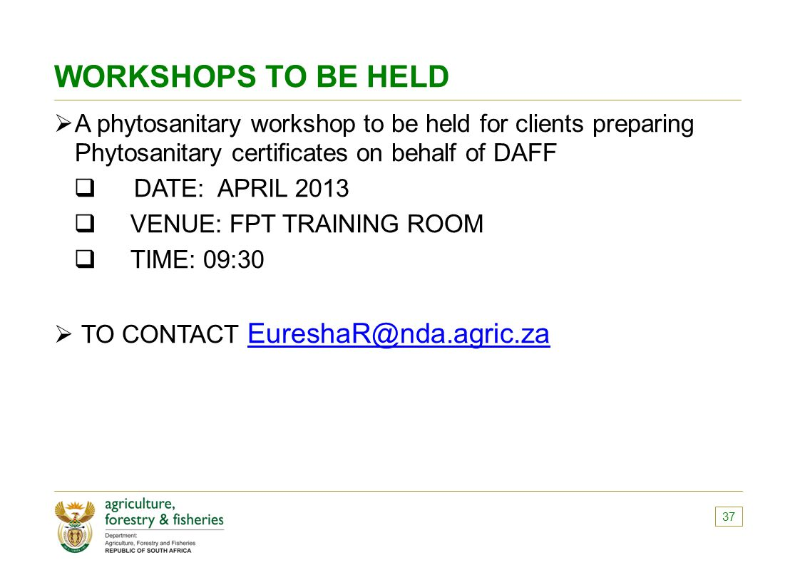 WORKSHOPS TO BE HELD  A phytosanitary workshop to be held for clients preparing Phytosanitary certificates on behalf of DAFF  DATE: APRIL 2013  VEN