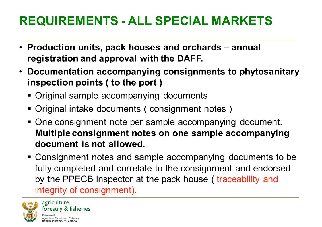 REQUIREMENTS - ALL SPECIAL MARKETS Production units, pack houses and orchards – annual registration and approval with the DAFF. Documentation accompan