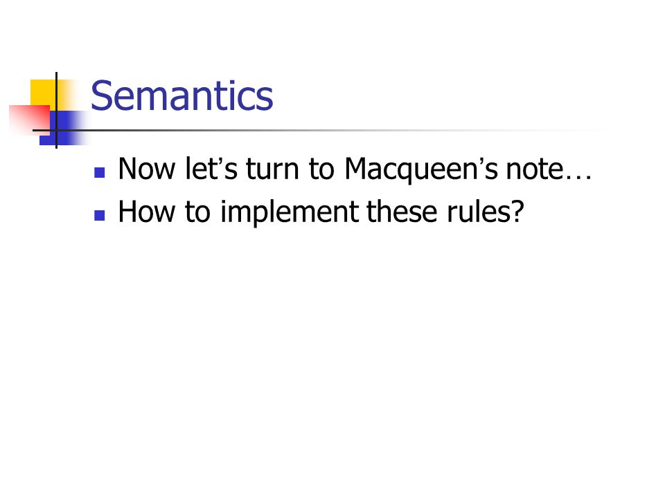 Semantics Now let ' s turn to Macqueen ' s note … How to implement these rules?