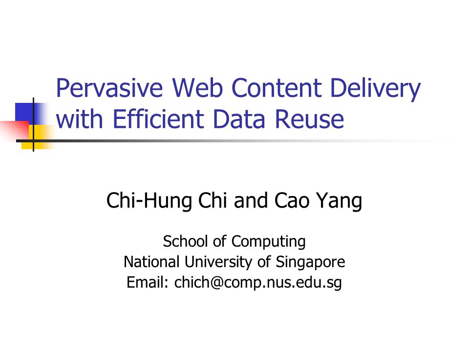 Pervasive Web Content Delivery with Efficient Data Reuse Chi-Hung Chi and Cao Yang School of Computing National University of Singapore Email: chich@comp.nus.edu.sg