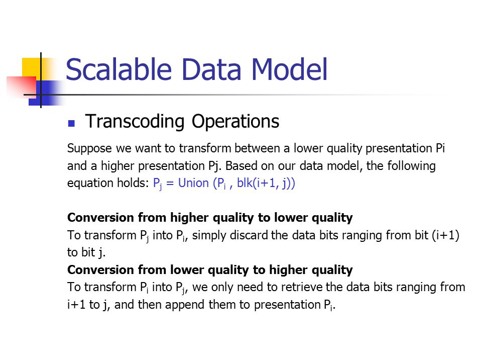 Scalable Data Model Transcoding Operations Suppose we want to transform between a lower quality presentation Pi and a higher presentation Pj.