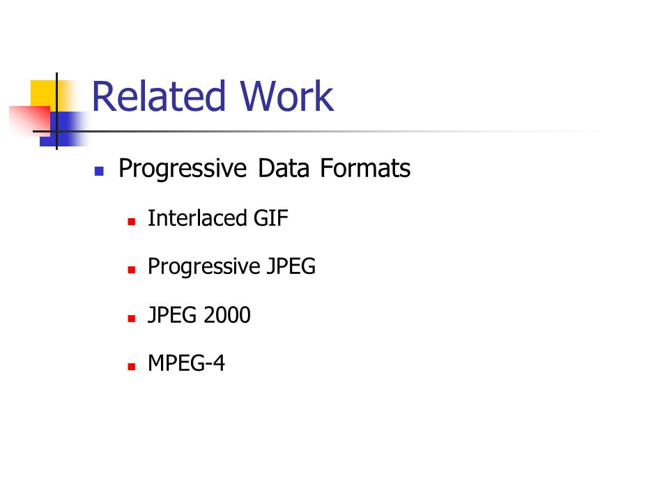 Progressive Data Formats Interlaced GIF Progressive JPEG JPEG 2000 MPEG-4