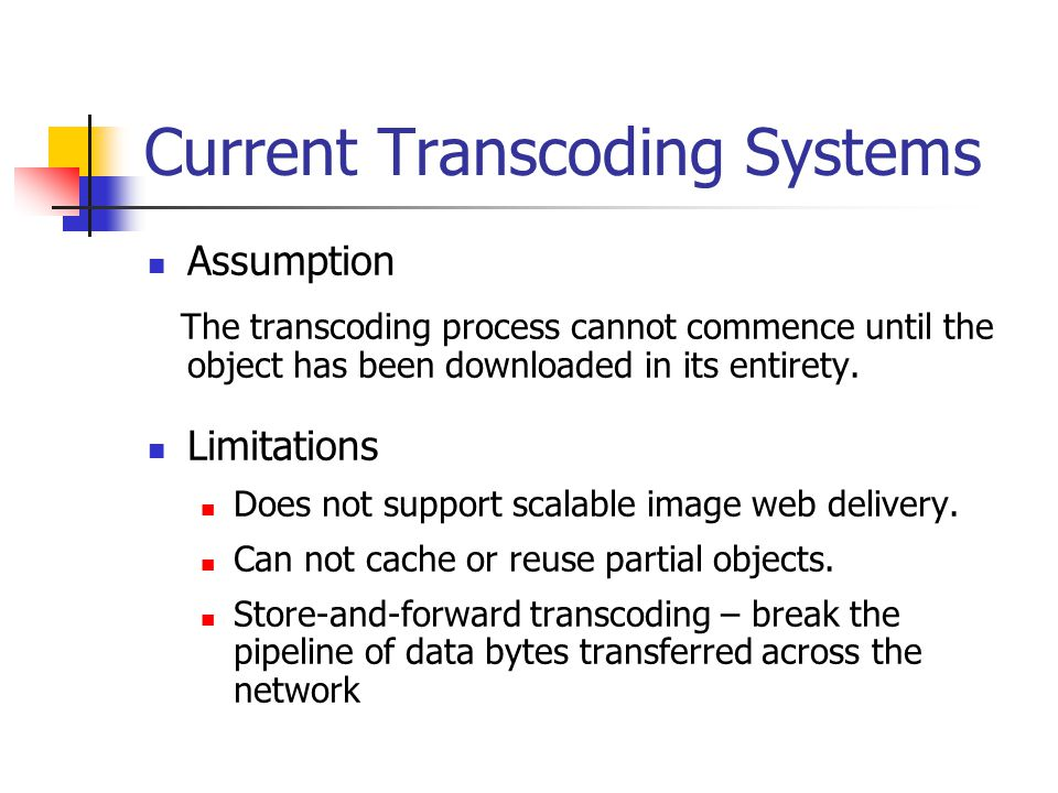 Current Transcoding Systems Assumption The transcoding process cannot commence until the object has been downloaded in its entirety.