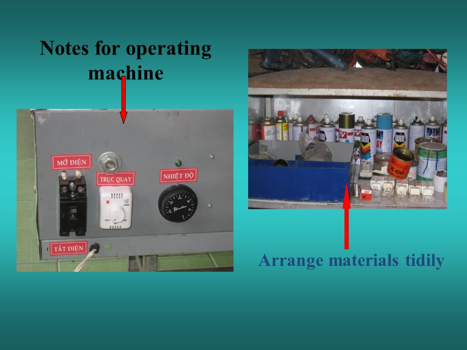 Notes for operating machine Arrange materials tidily