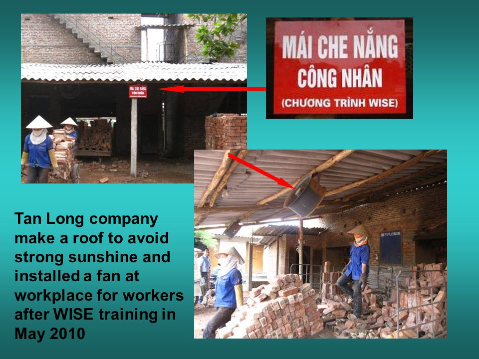 Tan Long company make a roof to avoid strong sunshine and installed a fan at workplace for workers after WISE training in May 2010