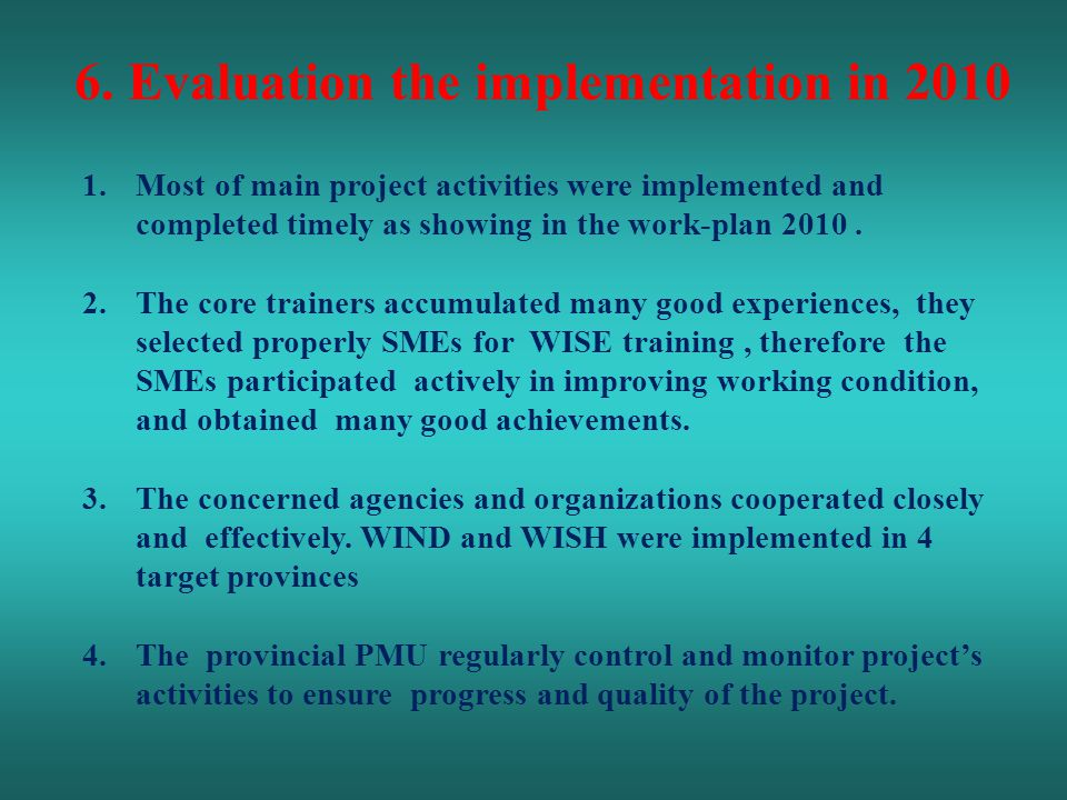 1.Most of main project activities were implemented and completed timely as showing in the work-plan 2010.