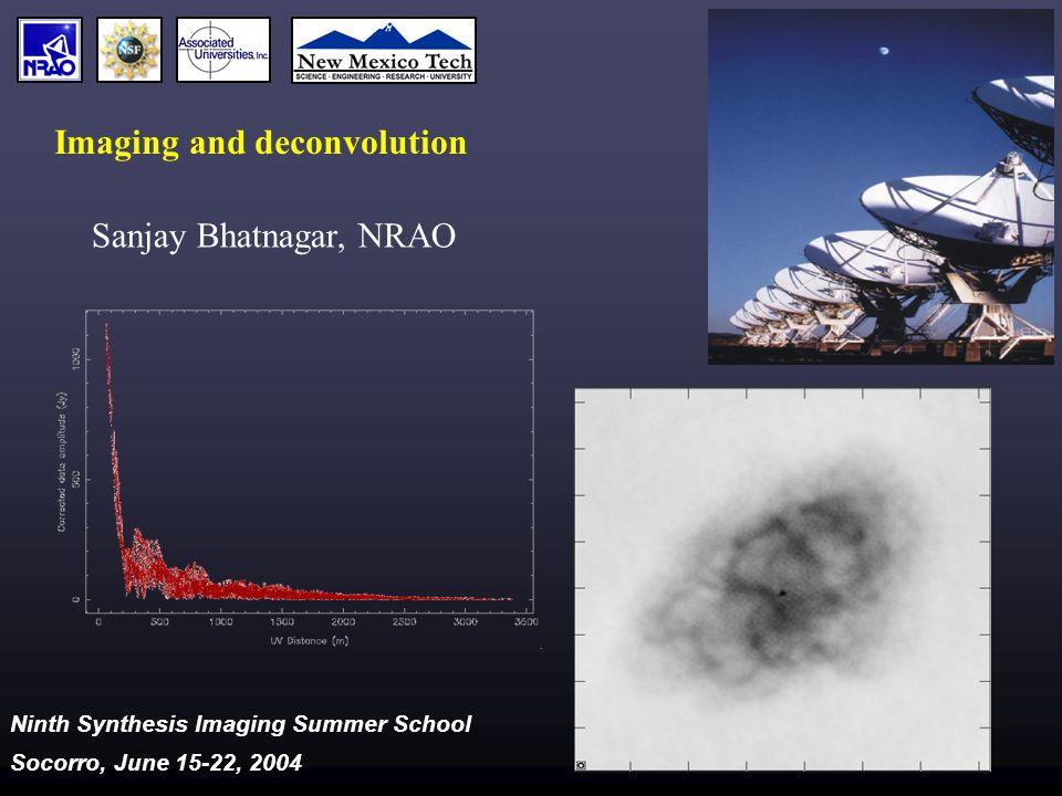 Ninth Synthesis Imaging Summer School, Socorro, June 15-22, 2004 12 Dirty Beam: Interesting properties Side lobes extend indefinitely RMS ~ 1/N where N = No.