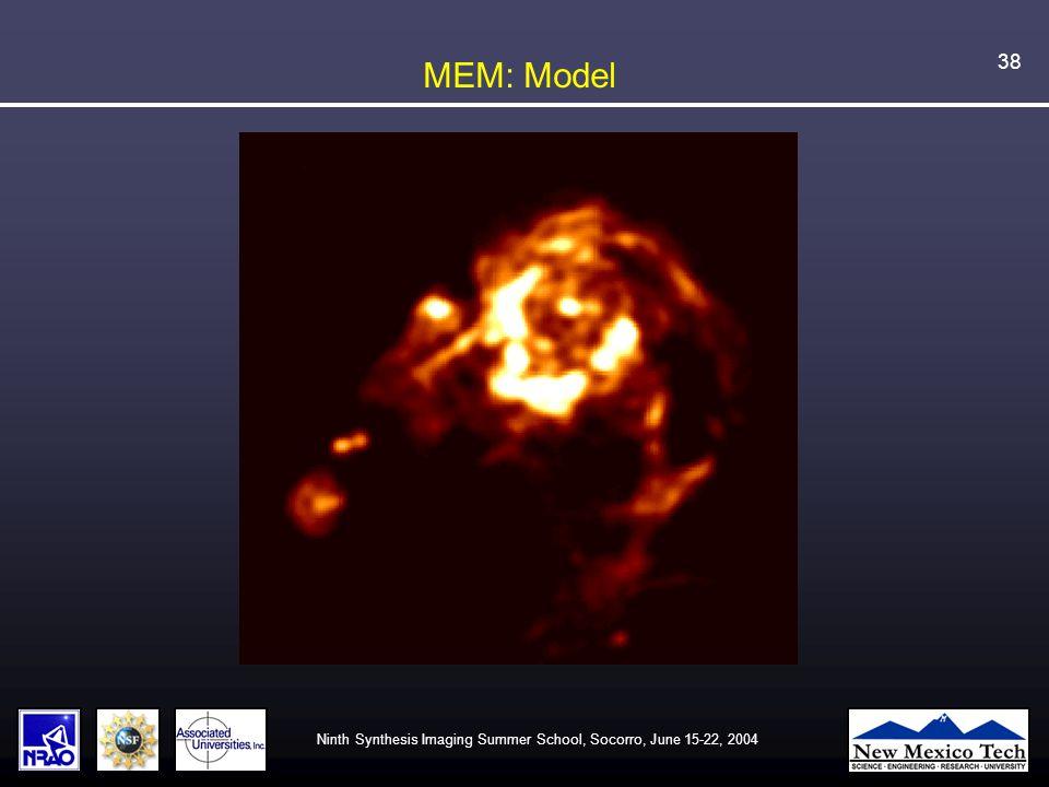 Ninth Synthesis Imaging Summer School, Socorro, June 15-22, 2004 38 MEM: Model