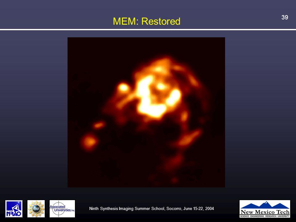 Ninth Synthesis Imaging Summer School, Socorro, June 15-22, 2004 39 MEM: Restored