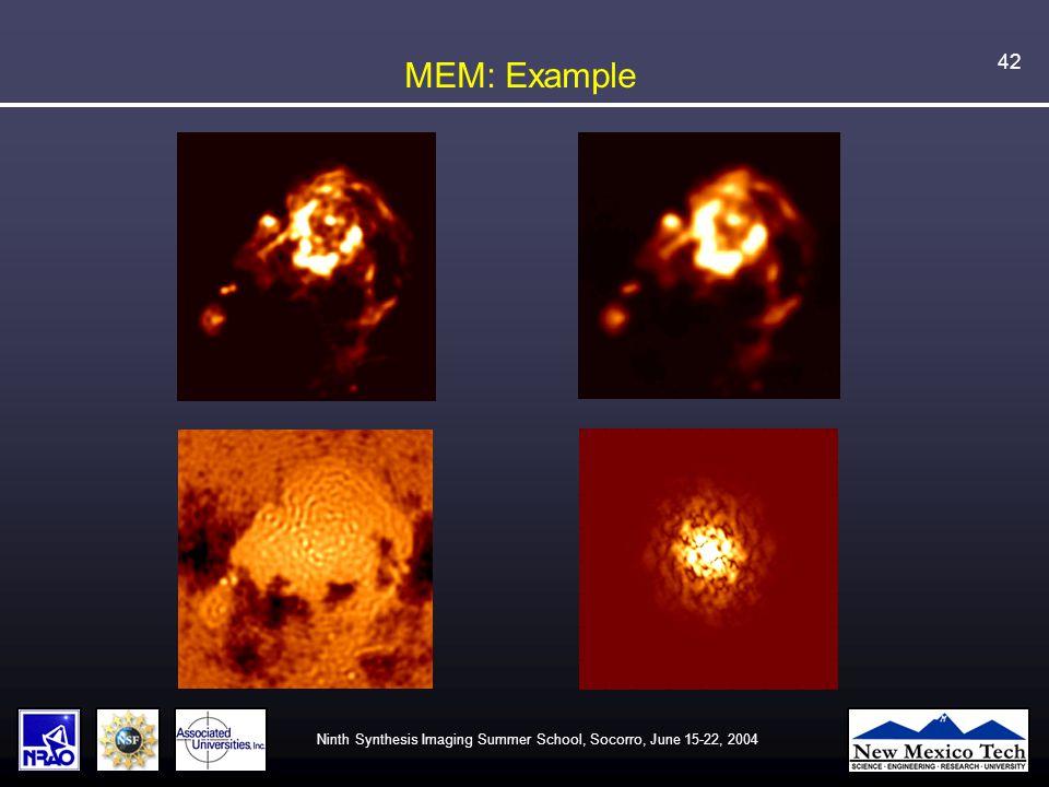 Ninth Synthesis Imaging Summer School, Socorro, June 15-22, 2004 42 MEM: Example