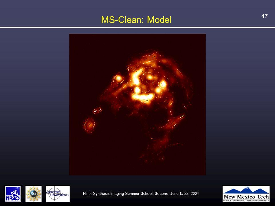 Ninth Synthesis Imaging Summer School, Socorro, June 15-22, 2004 47 MS-Clean: Model