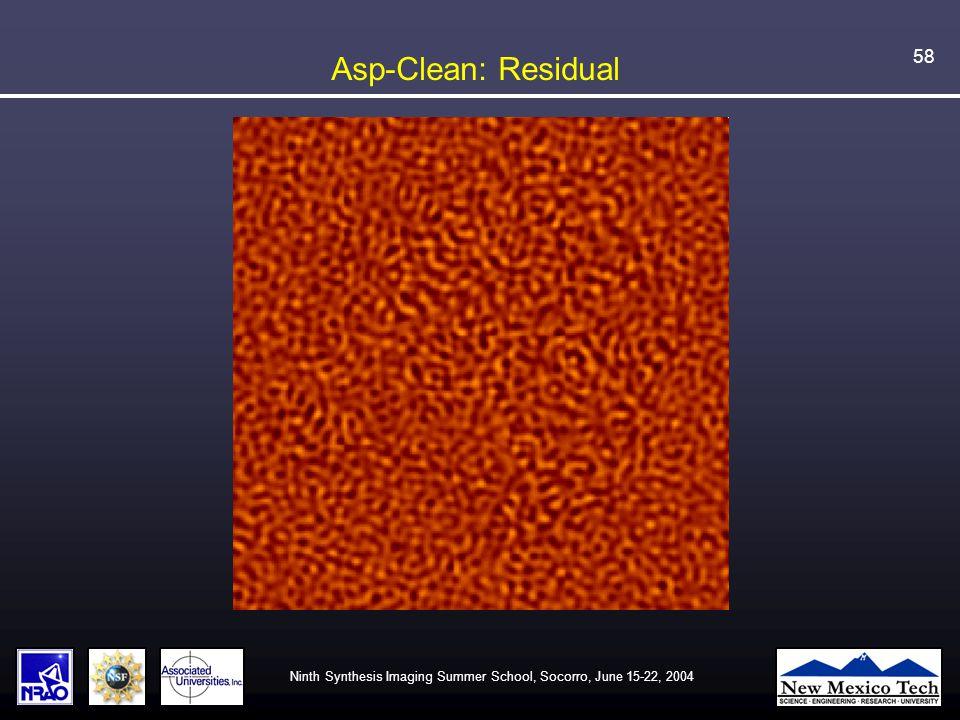 Ninth Synthesis Imaging Summer School, Socorro, June 15-22, 2004 58 Asp-Clean: Residual