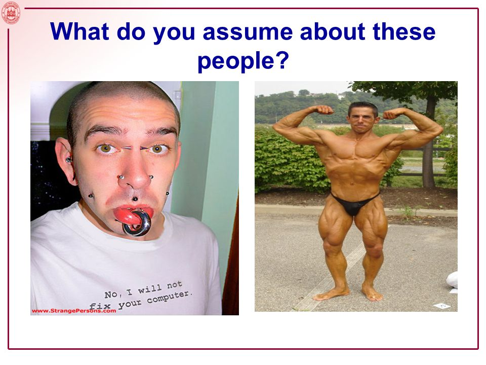 Slide No. 5 What do you assume about these people?