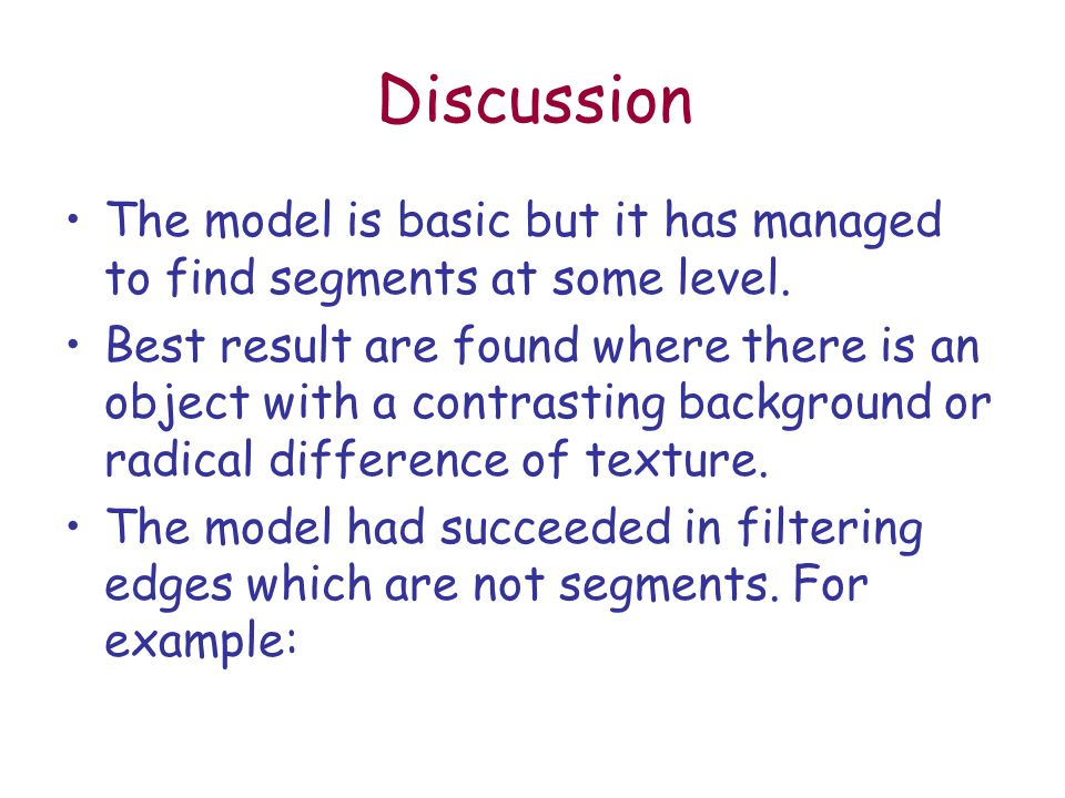 Discussion The model is basic but it has managed to find segments at some level.