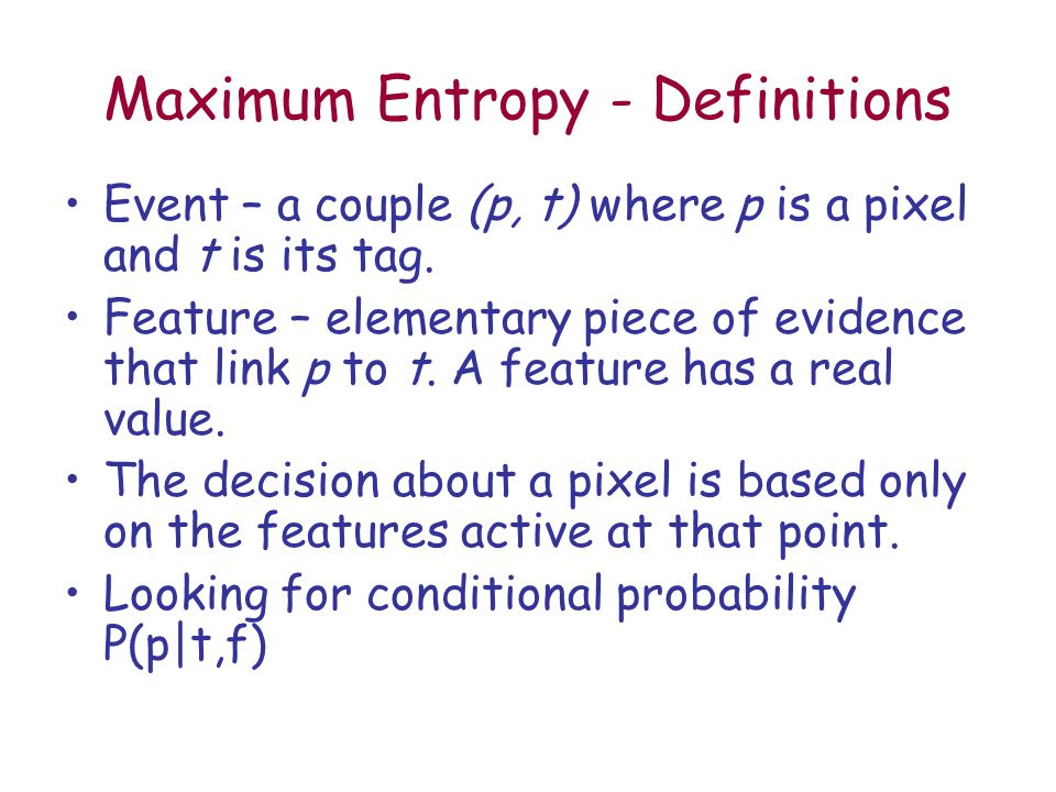 Maximum Entropy - Definitions Event – a couple (p, t) where p is a pixel and t is its tag.