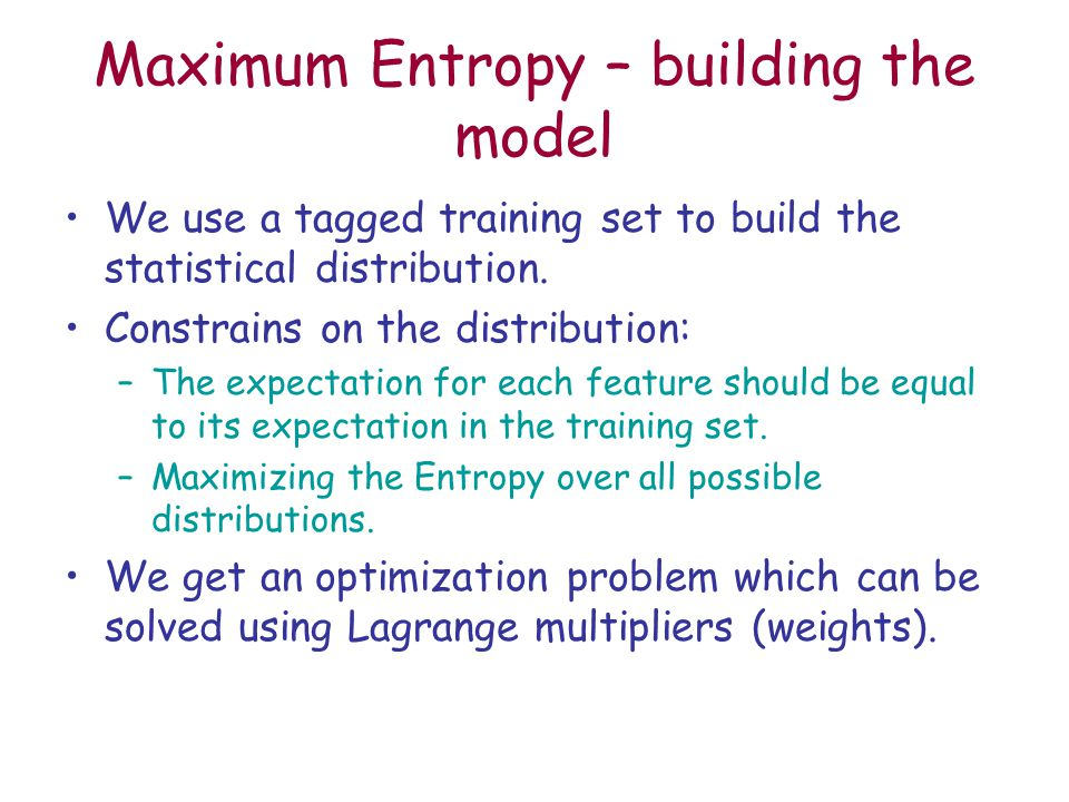 Maximum Entropy – building the model We use a tagged training set to build the statistical distribution.