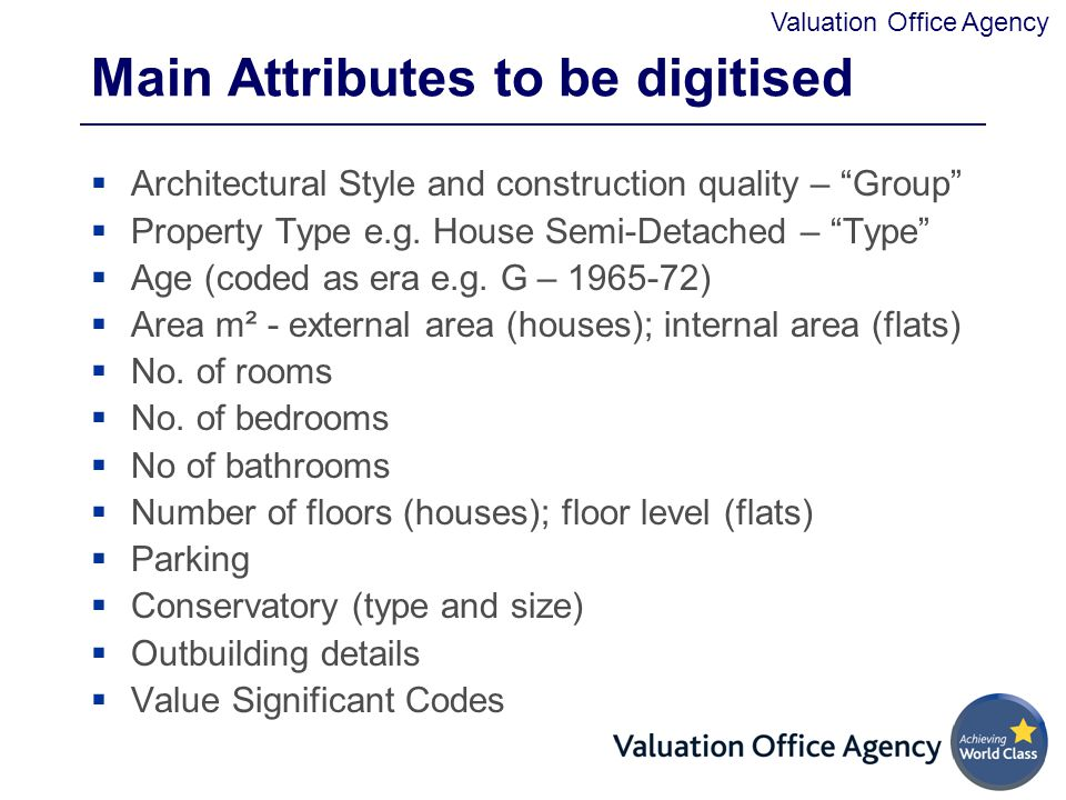 Valuation Office Agency Main Attributes to be digitised  Architectural Style and construction quality – Group  Property Type e.g.