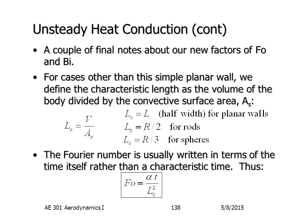 5/8/2015AE 301 Aerodynamics I138 Unsteady Heat Conduction (cont) A couple of final notes about our new factors of Fo and Bi.A couple of final notes ab
