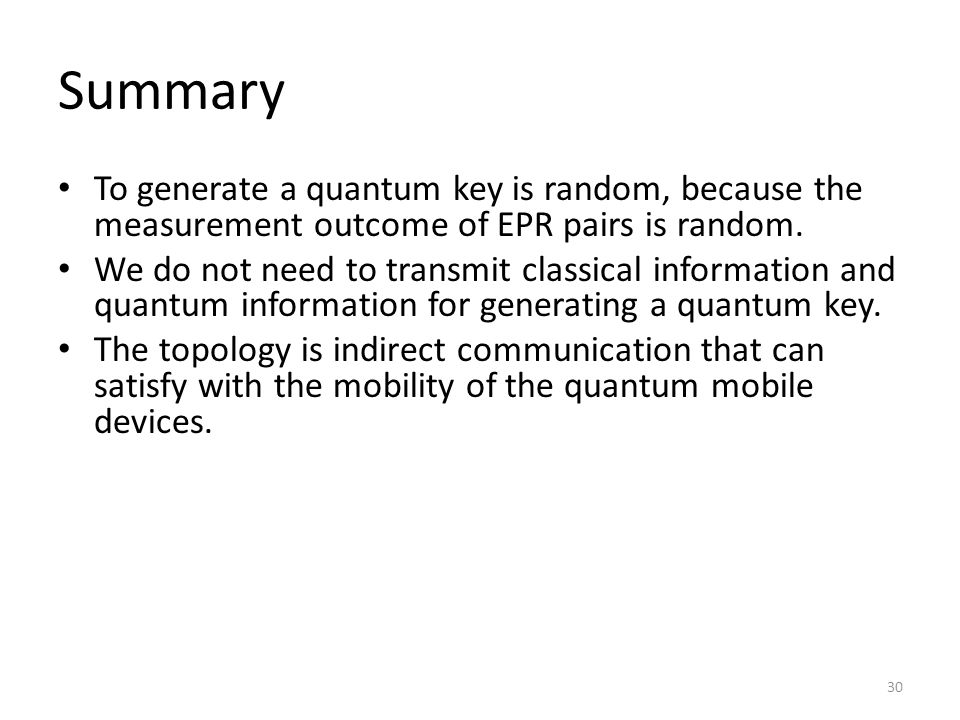 30 Summary To generate a quantum key is random, because the measurement outcome of EPR pairs is random.