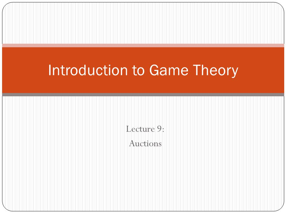 Lecture 9: Auctions Introduction to Game Theory