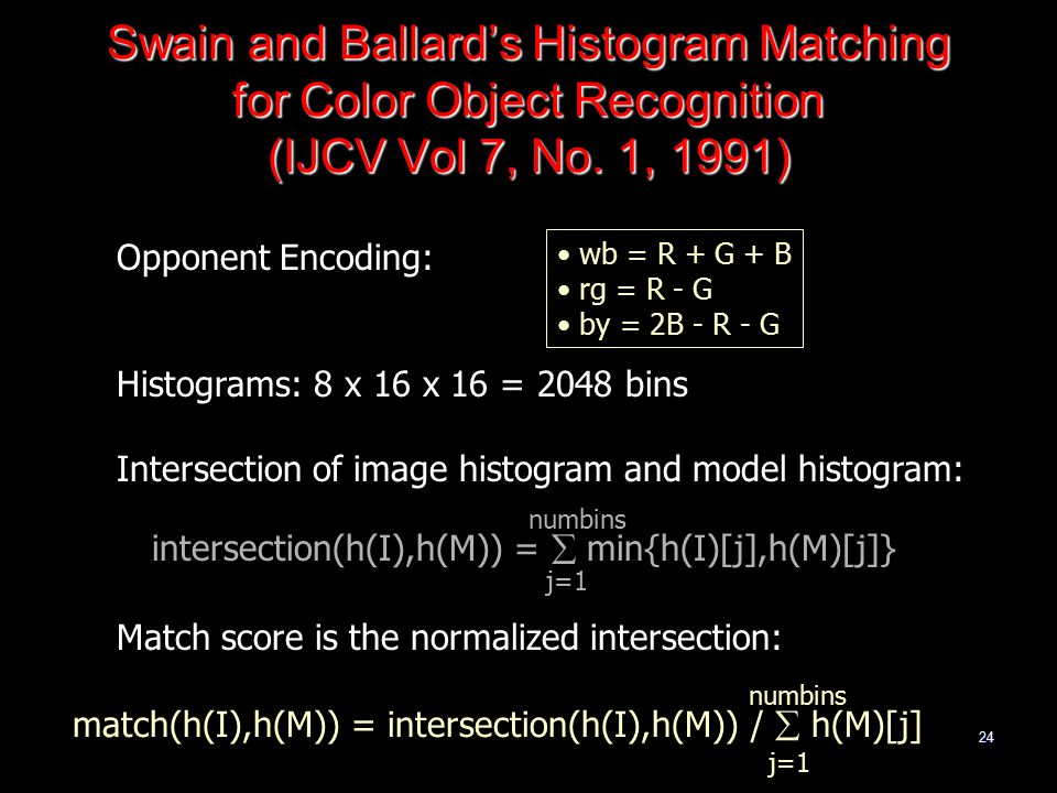 24 Swain and Ballard's Histogram Matching for Color Object Recognition (IJCV Vol 7, No.