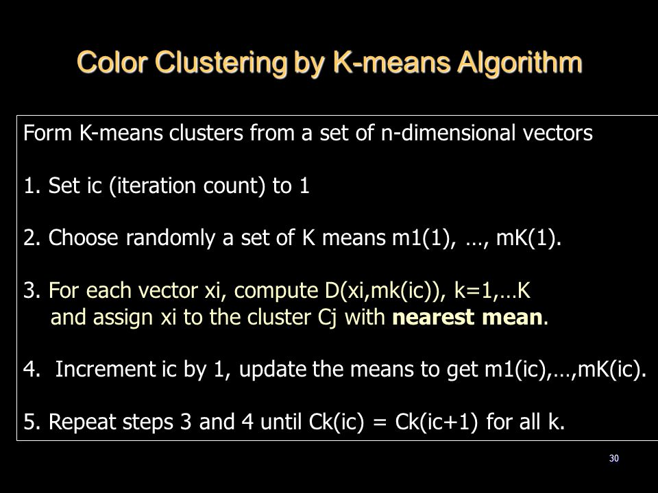 30 Color Clustering by K-means Algorithm Form K-means clusters from a set of n-dimensional vectors 1.