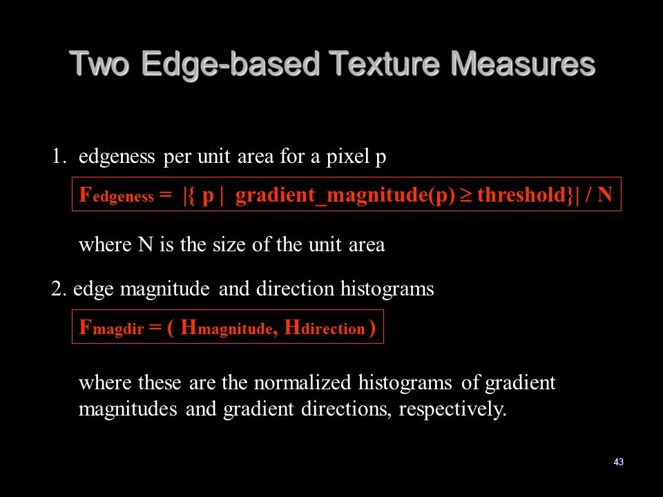 43 Two Edge-based Texture Measures 1. edgeness per unit area for a pixel p 2.