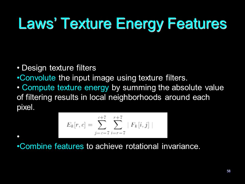 58 Laws' Texture Energy Features Design texture filters Convolute the input image using texture filters.