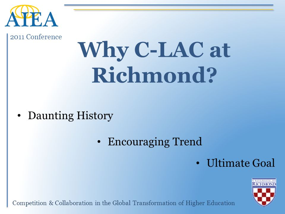 2011 Conference Competition & Collaboration in the Global Transformation of Higher Education Why C-LAC at Richmond.