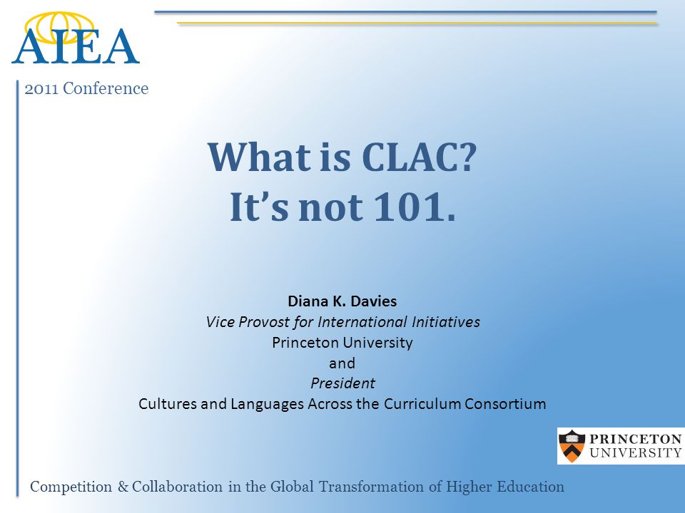 2011 Conference Competition & Collaboration in the Global Transformation of Higher Education What is CLAC.