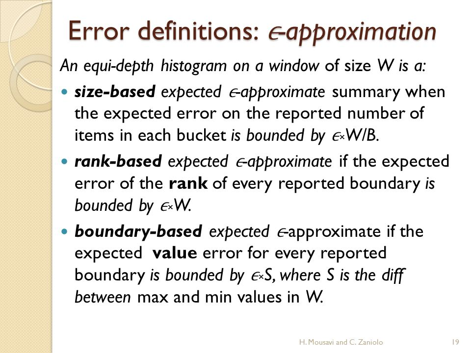 Error definitions: -approximation An equi-depth histogram on a window of size W is a: size-based expected -approximate summary when the expected error on the reported number of items in each bucket is bounded by × W/B.